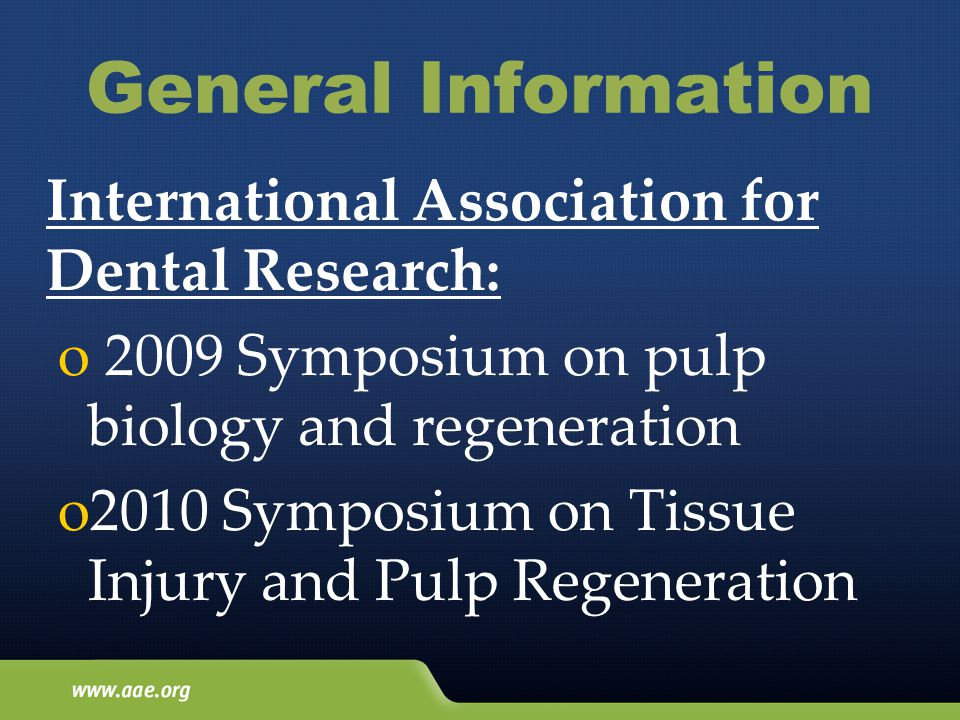 General Information International Association for Dental Research: o 2009 Symposium on pulp biology and regeneration o2010 Symposium on Tissue Injury and Pulp Regeneration