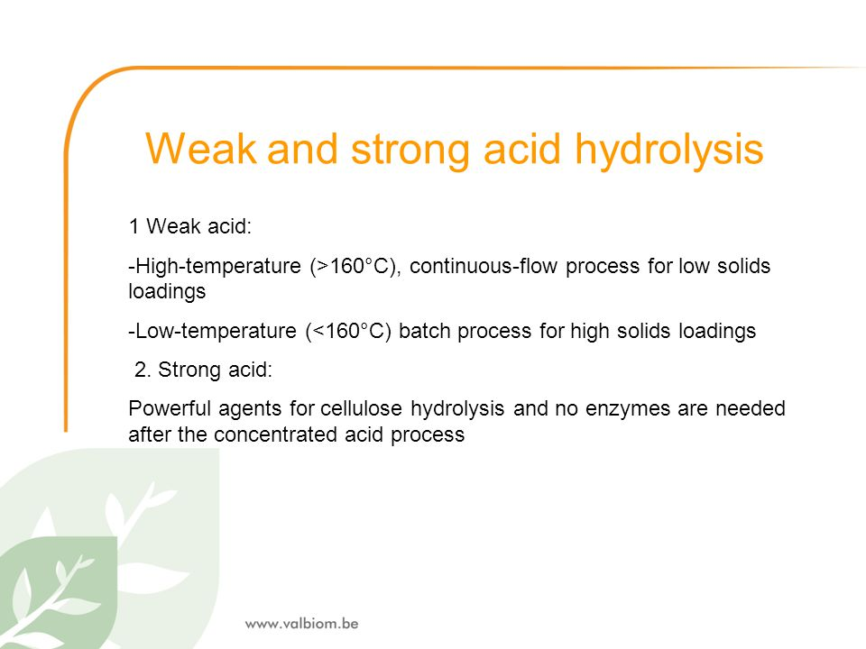 Weak and strong acid hydrolysis 1 Weak acid: -High-temperature (>160°C), continuous-flow process for low solids loadings -Low-temperature (<160°C) bat