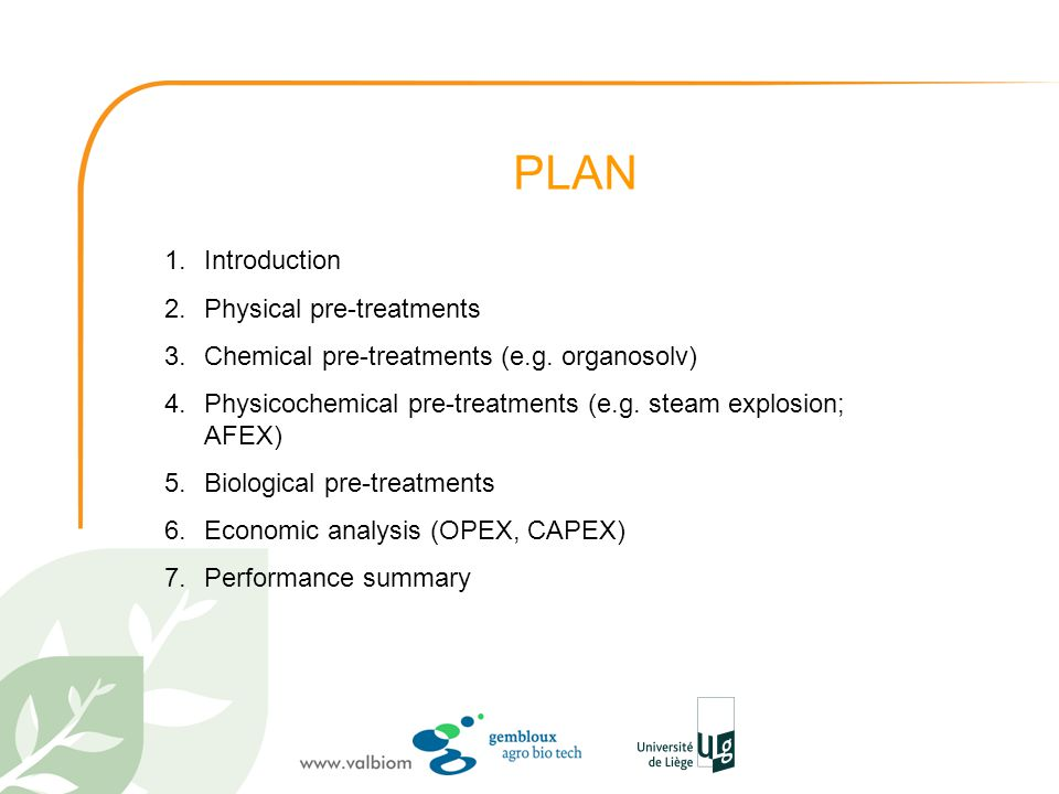 PLAN 1.Introduction 2.Physical pre-treatments 3.Chemical pre-treatments (e.g. organosolv) 4.Physicochemical pre-treatments (e.g. steam explosion; AFEX
