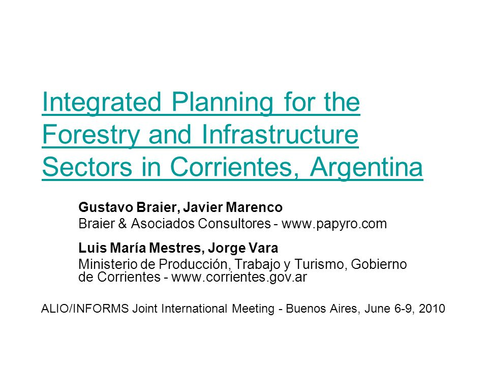 2 Outline Overview of Argentina and Corrientes situation –Forestry development –Negotiation issues Policy to get a sound provincial development Development of a linear programming model to assist –The planning process –Model features Software application Conclusions