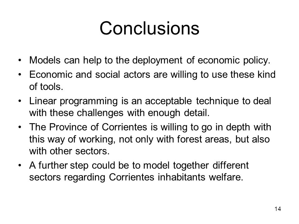 14 Conclusions Models can help to the deployment of economic policy.