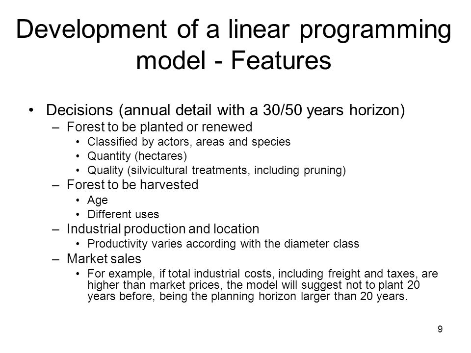 10 Development of a linear programming model – Features Forests Pulp mills Sawmills MDF Plants Energy Chips + pulp European markets Asian markets USA markets Local market Remanufacturing