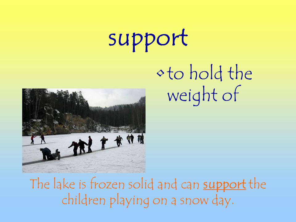 support to hold the weight of The lake is frozen solid and can support the children playing on a snow day.