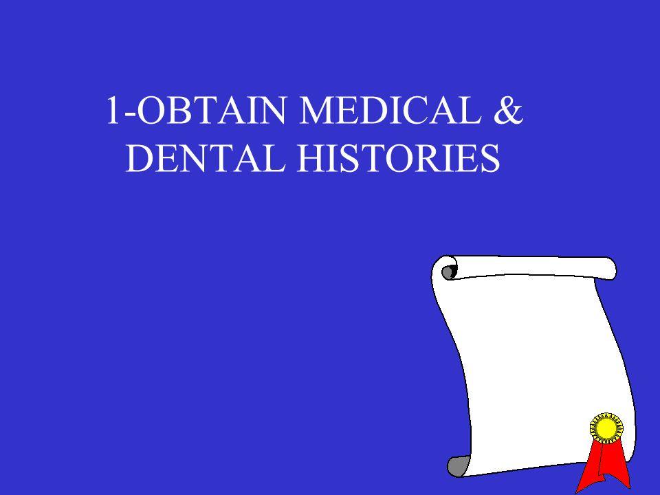 1-OBTAIN MEDICAL & DENTAL HISTORIES