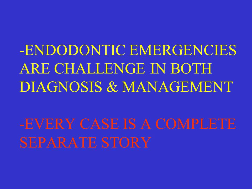 -ENDODONTIC EMERGENCIES ARE CHALLENGE IN BOTH DIAGNOSIS & MANAGEMENT -EVERY CASE IS A COMPLETE SEPARATE STORY