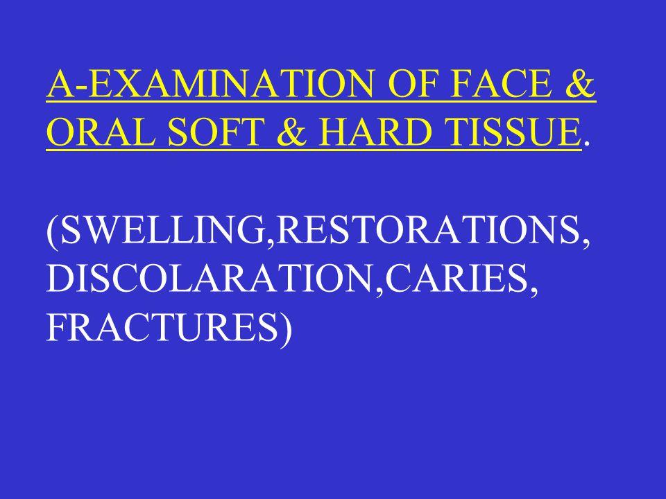 A-EXAMINATION OF FACE & ORAL SOFT & HARD TISSUE.