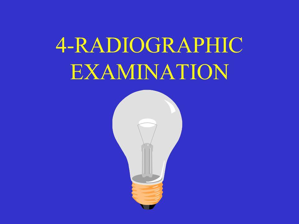 4-RADIOGRAPHIC EXAMINATION