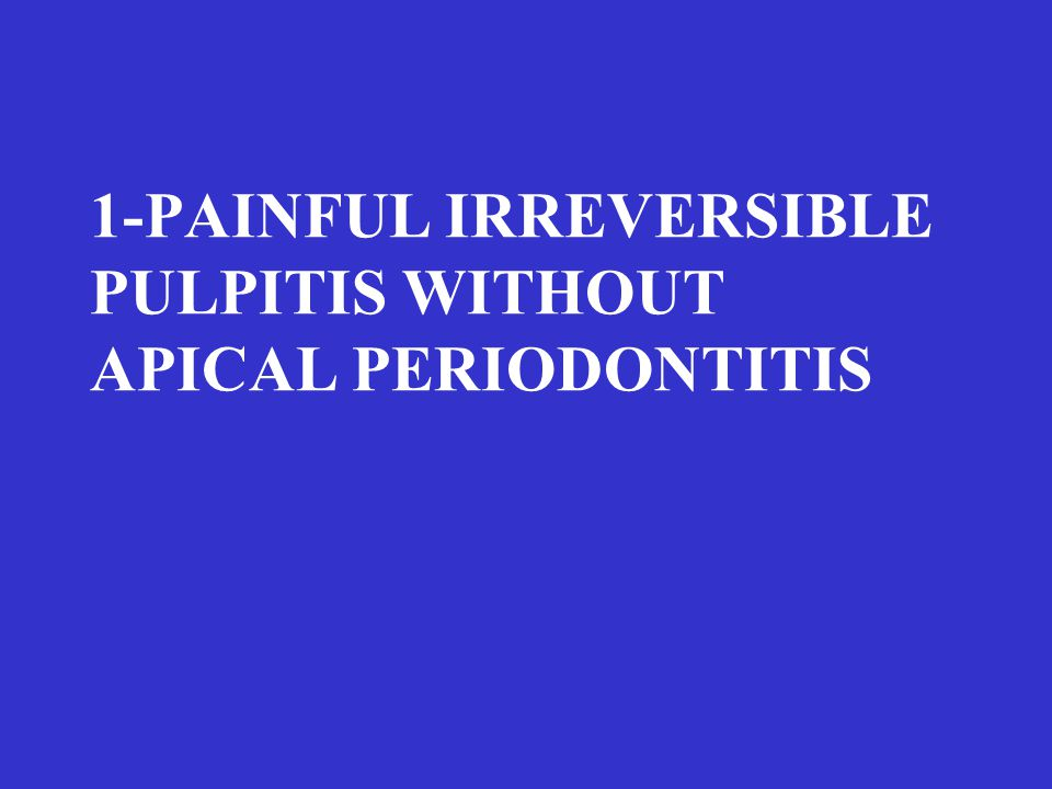 1-PAINFUL IRREVERSIBLE PULPITIS WITHOUT APICAL PERIODONTITIS