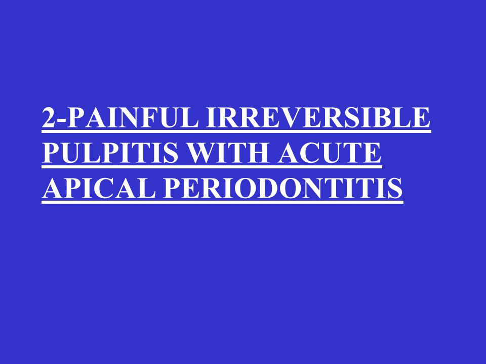 2-PAINFUL IRREVERSIBLE PULPITIS WITH ACUTE APICAL PERIODONTITIS