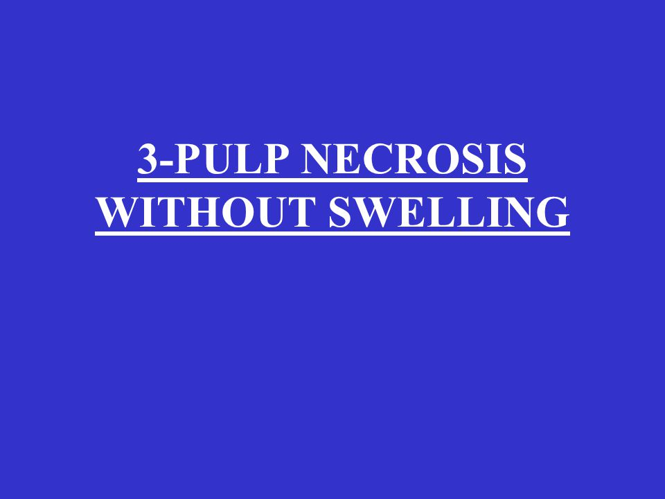 3-PULP NECROSIS WITHOUT SWELLING