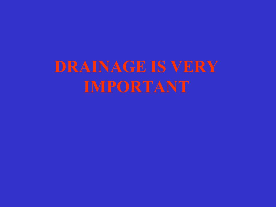 DRAINAGE IS VERY IMPORTANT