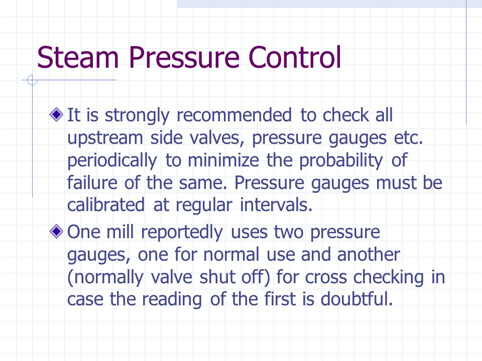 Steam Pressure Control It is strongly recommended to check all upstream side valves, pressure gauges etc.