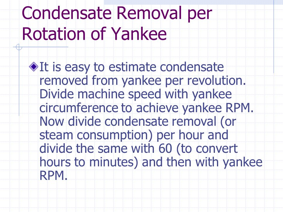 Condensate Removal per Rotation of Yankee It is easy to estimate condensate removed from yankee per revolution.