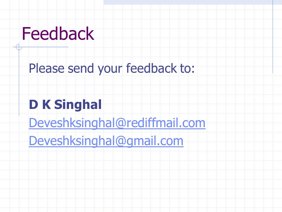 Feedback Please send your feedback to: D K Singhal Deveshksinghal@rediffmail.com Deveshksinghal@gmail.com