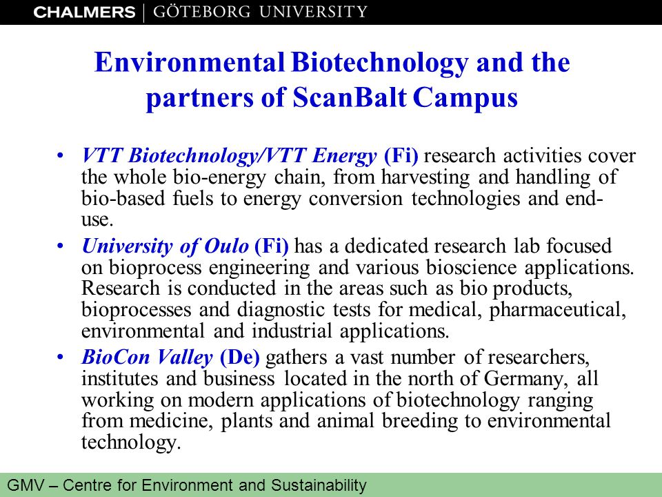 www.miljo.chalmers.se GMV – Centre for Environment and Sustainability Environmental Biotechnology and the partners of ScanBalt Campus VTT Biotechnolog