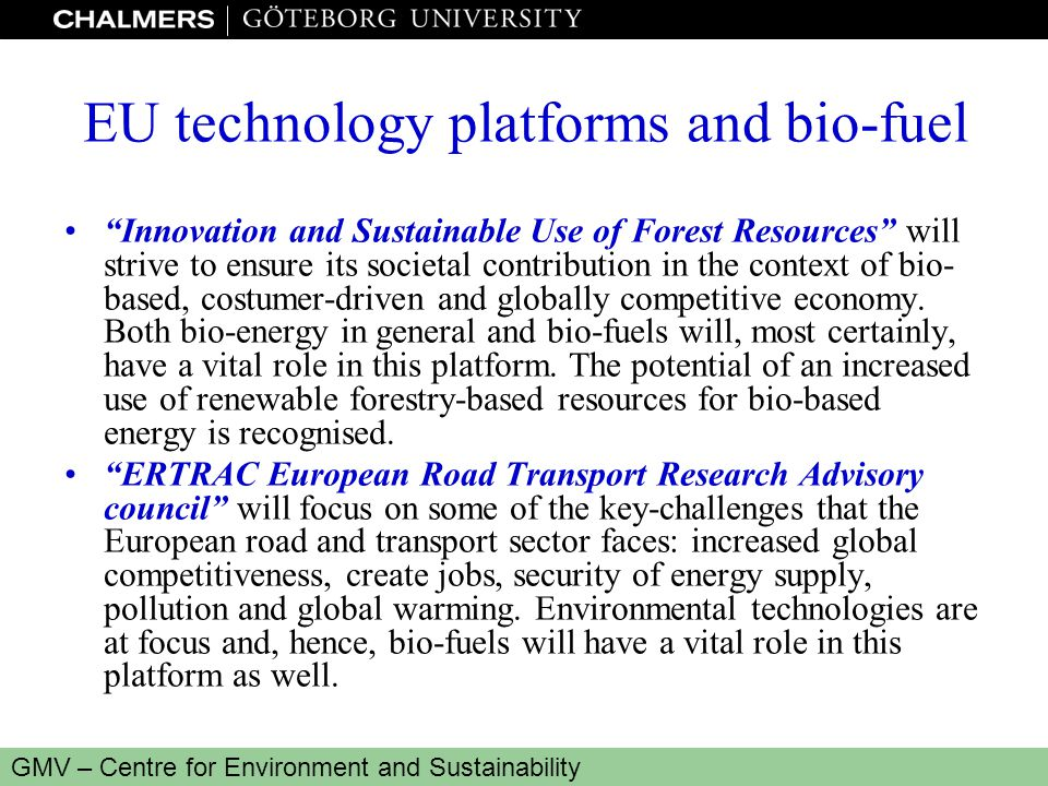 """www.miljo.chalmers.se GMV – Centre for Environment and Sustainability EU technology platforms and bio-fuel """"Innovation and Sustainable Use of Forest R"""