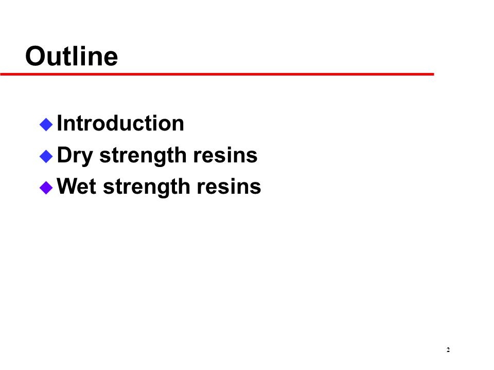 2 Outline u Introduction u Dry strength resins u Wet strength resins