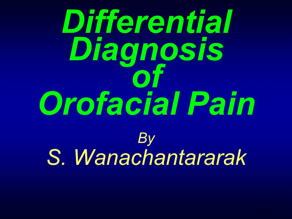1 Differential Diagnosis of Orofacial Pain By S. Wanachantararak
