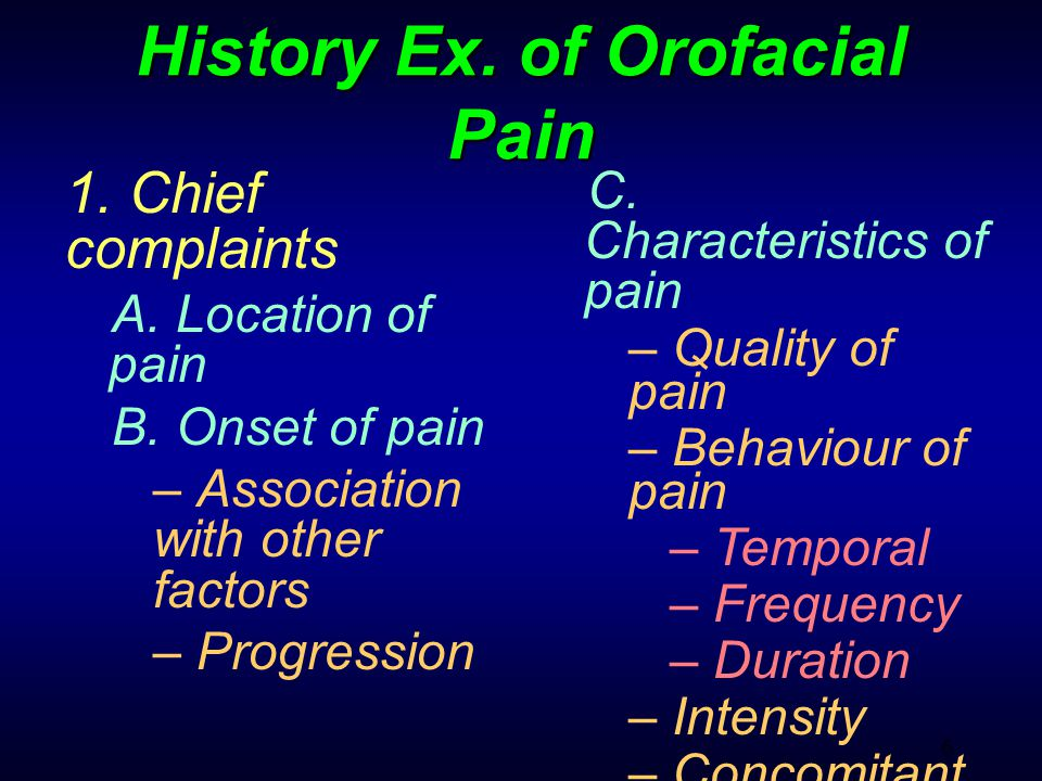 6 History Ex. of Orofacial Pain 1. Chief complaints A.