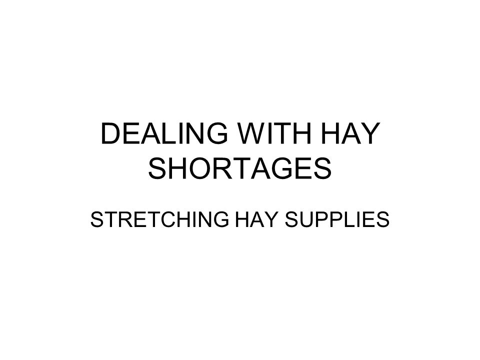 DEALING WITH HAY SHORTAGES STRETCHING HAY SUPPLIES