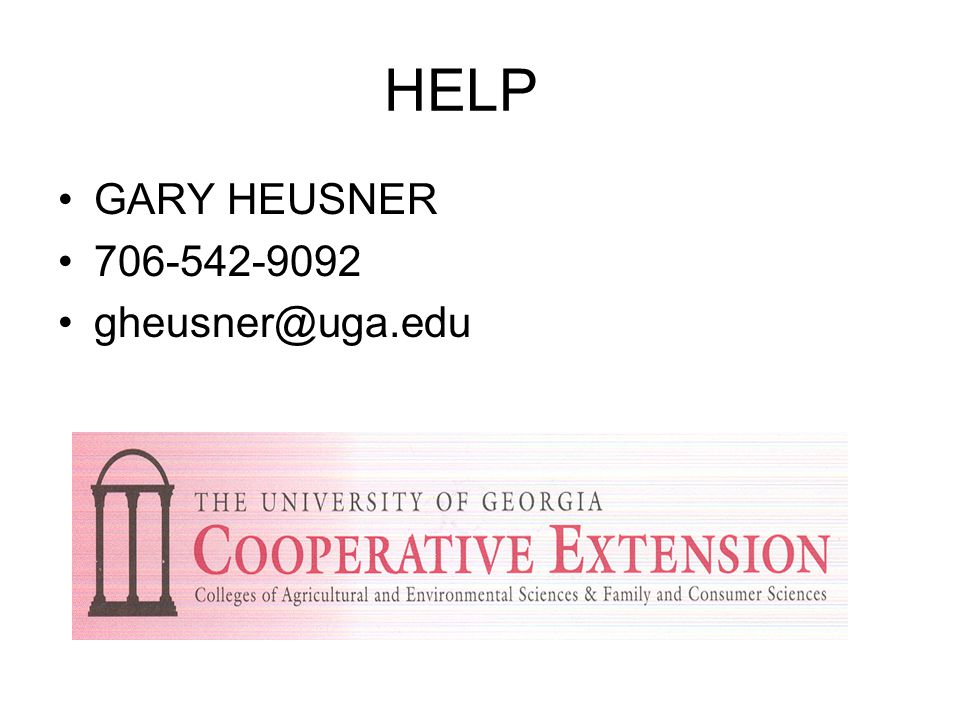 HELP GARY HEUSNER 706-542-9092 gheusner@uga.edu