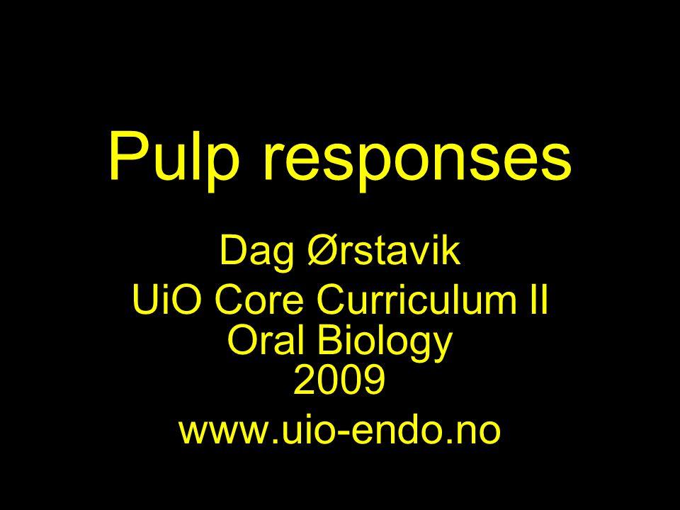 Pulp responses Dag Ørstavik UiO Core Curriculum II Oral Biology 2009 www.uio-endo.no