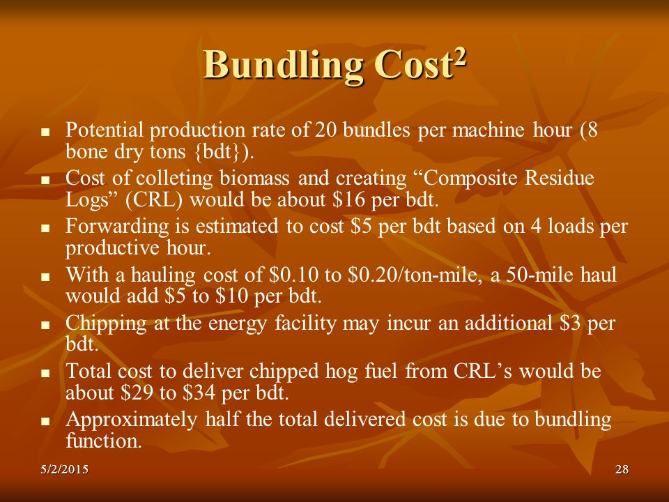 "Bundling Cost 2 Potential production rate of 20 bundles per machine hour (8 bone dry tons {bdt}). Cost of colleting biomass and creating ""Composite Re"