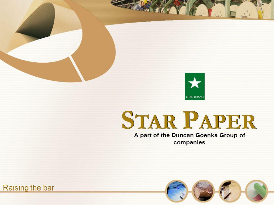 S TAR P APER A part of the Duncan Goenka Group of companies Raising the bar