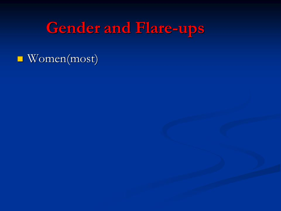 Gender and Flare-ups Women(most) Women(most)