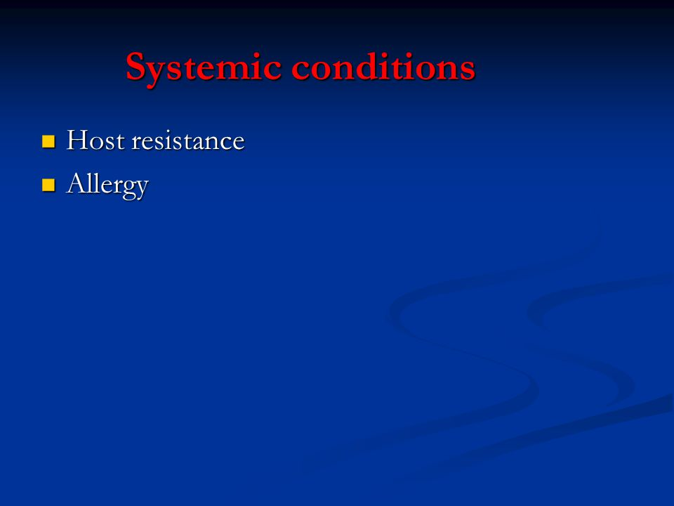 Systemic conditions Host resistance Host resistance Allergy Allergy