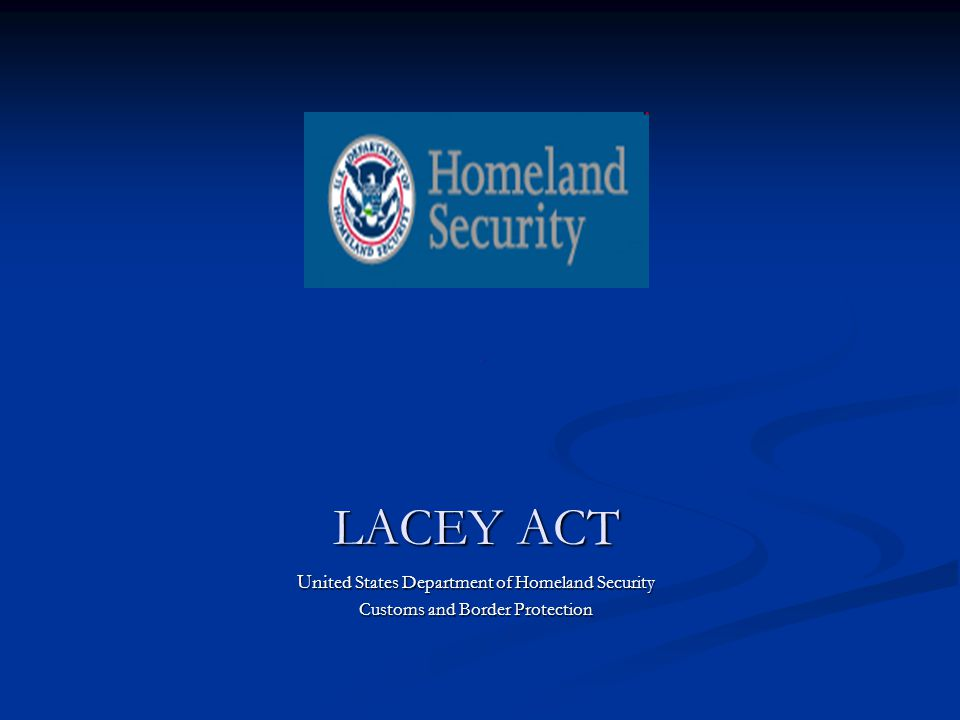 LACEY ACT Uni ted States Department of Homeland Security Customs and Border Protection