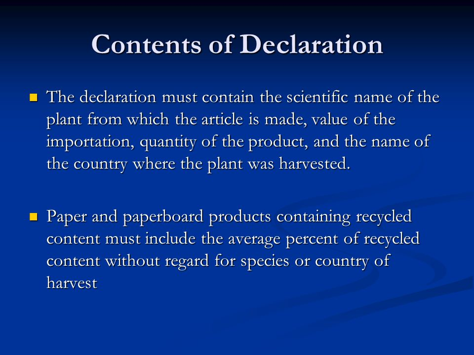 Contents of Declaration The declaration must contain the scientific name of the plant from which the article is made, value of the importation, quantity of the product, and the name of the country where the plant was harvested.