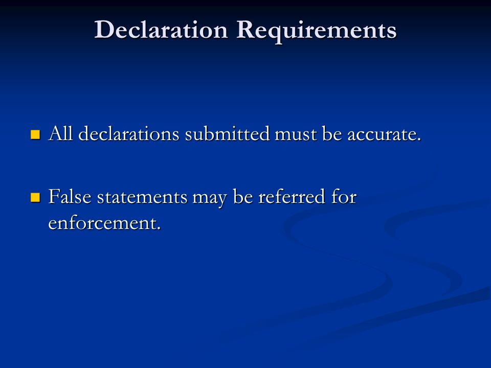 Declaration Requirements All declarations submitted must be accurate.
