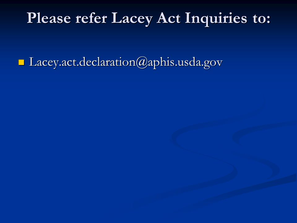 Please refer Lacey Act Inquiries to: Lacey.act.declaration@aphis.usda.gov Lacey.act.declaration@aphis.usda.gov