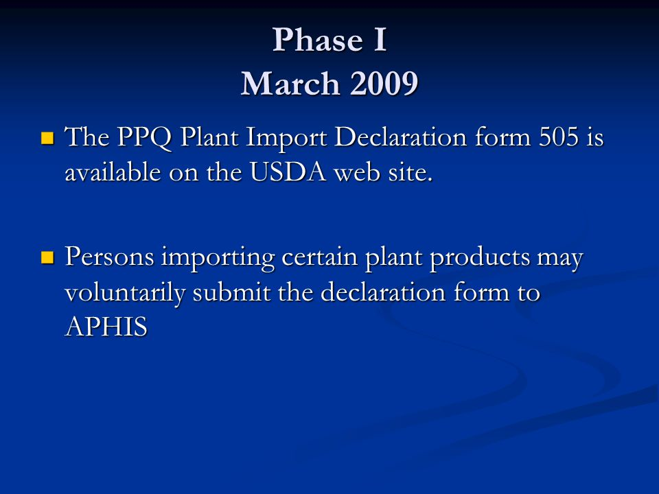 Phase I March 2009 The PPQ Plant Import Declaration form 505 is available on the USDA web site.