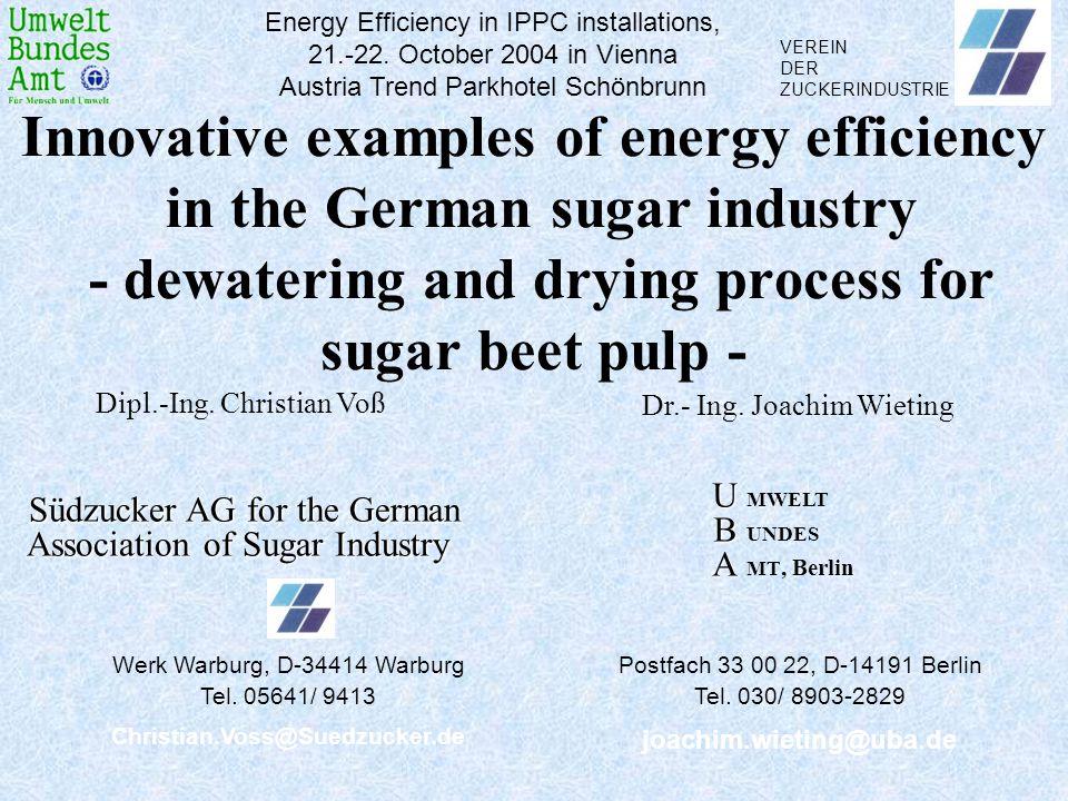 VEREIN DER ZUCKERINDUSTRIE Innovative examples of energy efficiency in the German sugar industry - dewatering and drying process for sugar beet pulp -