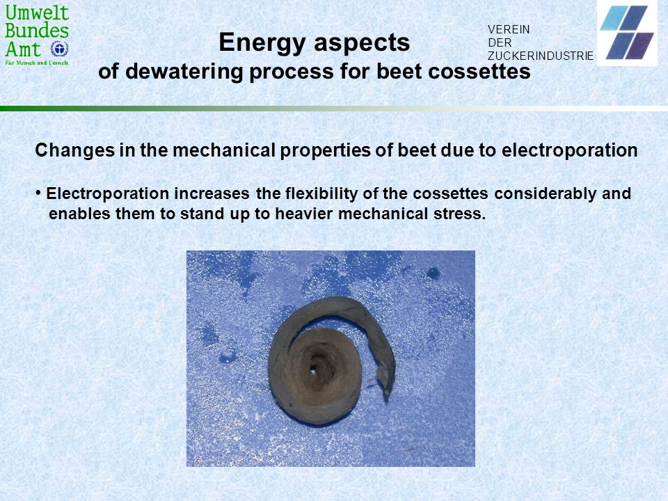 VEREIN DER ZUCKERINDUSTRIE Energy aspects of dewatering process for beet cossettes Changes in the mechanical properties of beet due to electroporation
