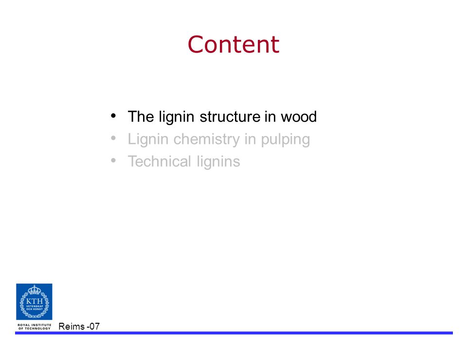 Reims -07 Content The lignin structure in wood Lignin chemistry in pulping Technical lignins