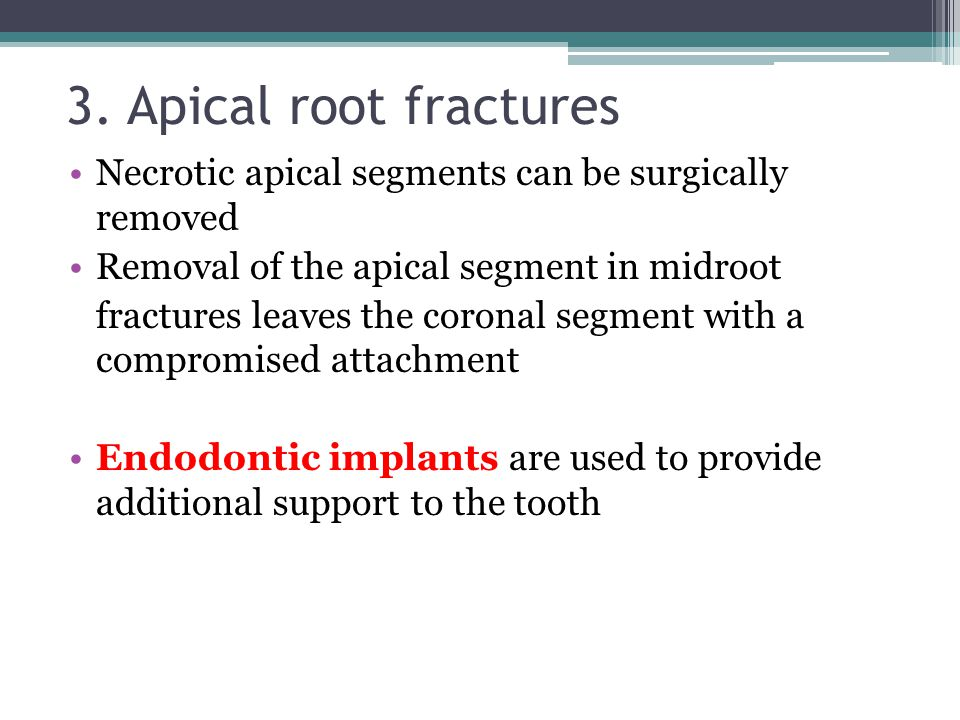 3. Apical root fractures Necrotic apical segments can be surgically removed Removal of the apical segment in midroot fractures leaves the coronal segm