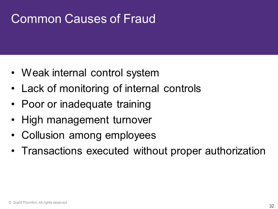 © Grant Thornton. All rights reserved. 31 Why and How Does Fraud Occur.