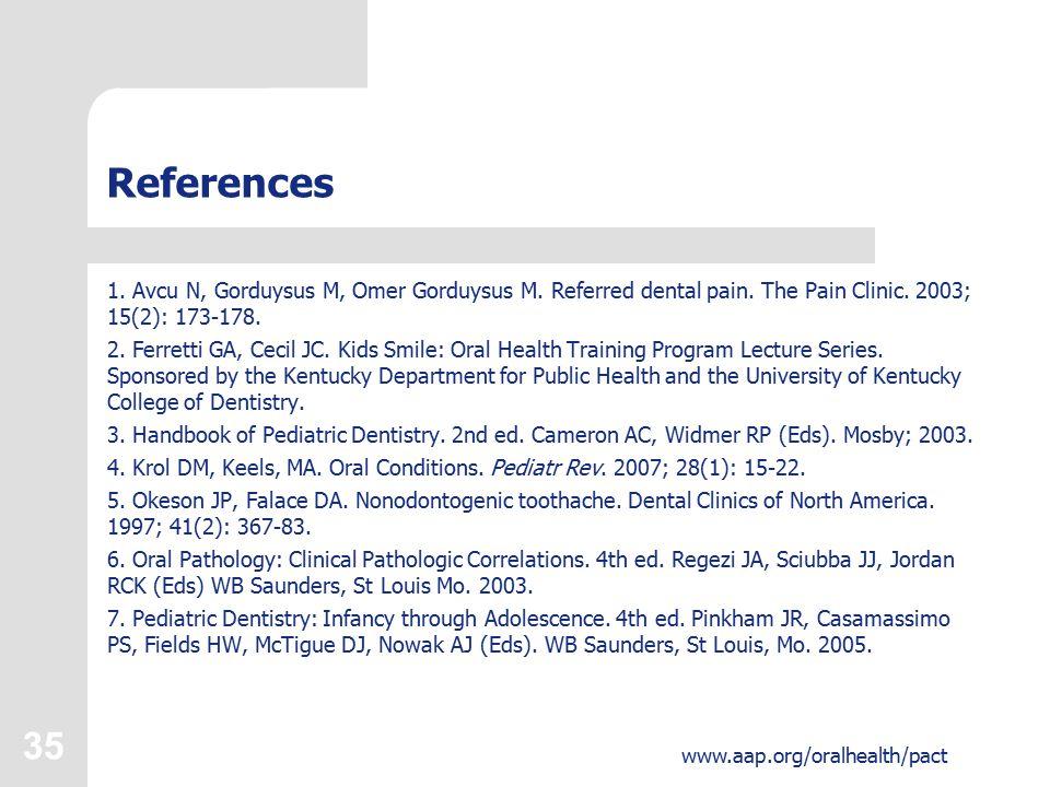 35 www.aap.org/oralhealth/pact References 1. Avcu N, Gorduysus M, Omer Gorduysus M.