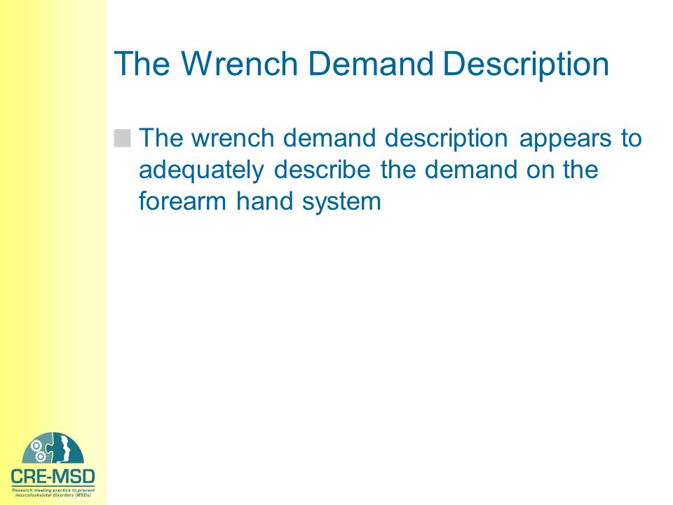 The Wrench Demand Description The wrench demand description appears to adequately describe the demand on the forearm hand system