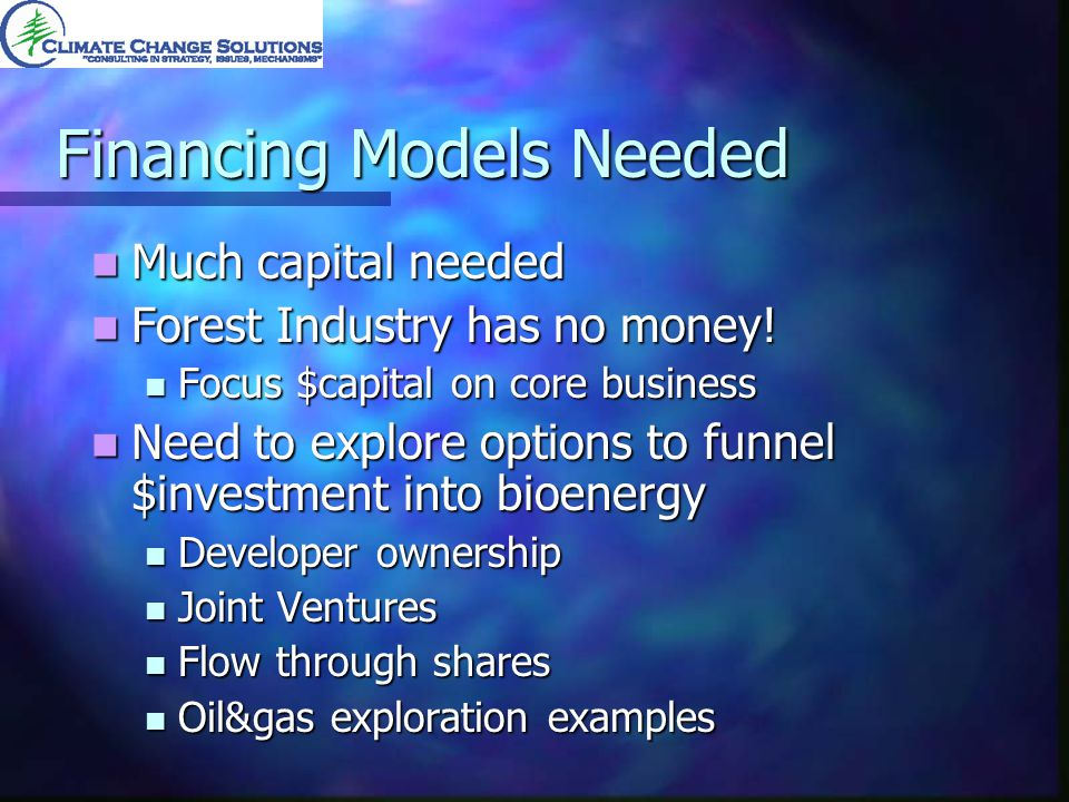 Financing Models Needed Much capital needed Much capital needed Forest Industry has no money.