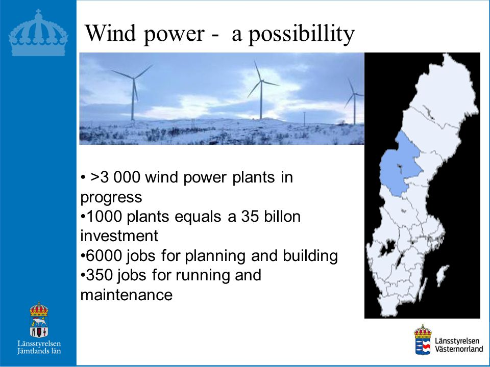 >3 000 wind power plants in progress 1000 plants equals a 35 billon investment 6000 jobs for planning and building 350 jobs for running and maintenanc