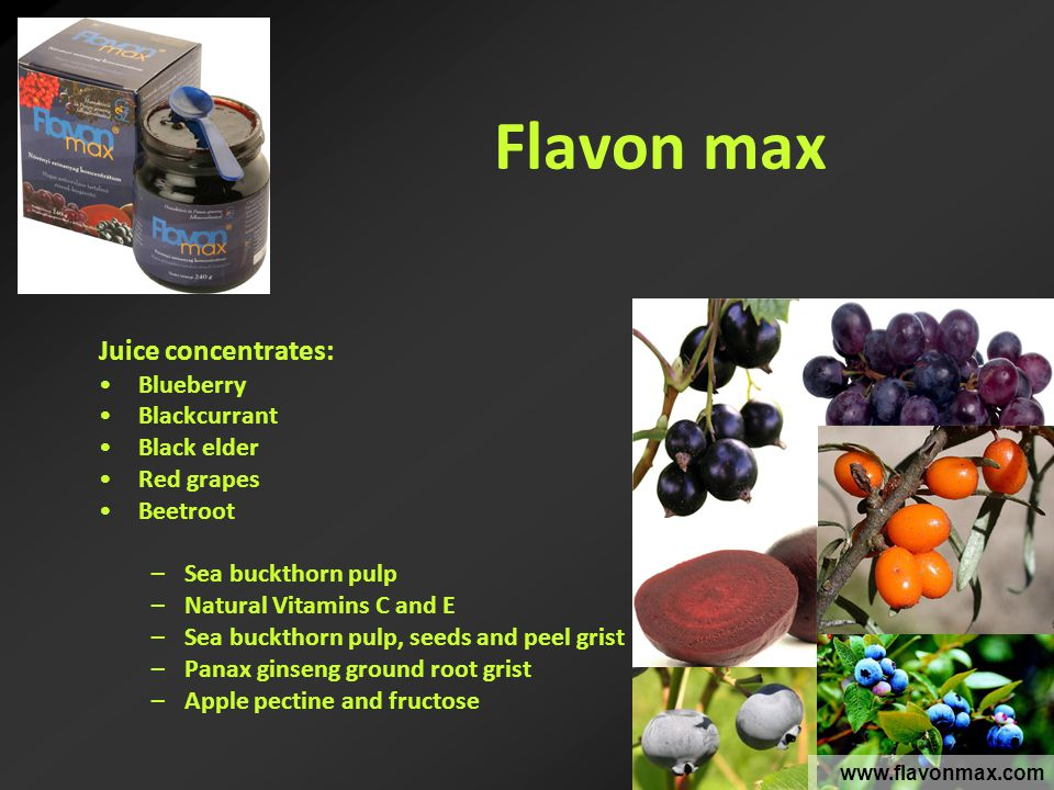 Flavon max Juice concentrates: Blueberry Blackcurrant Black elder Red grapes Beetroot –Sea buckthorn pulp –Natural Vitamins C and E –Sea buckthorn pulp, seeds and peel grist –Panax ginseng ground root grist –Apple pectine and fructose www.flavonmax.com