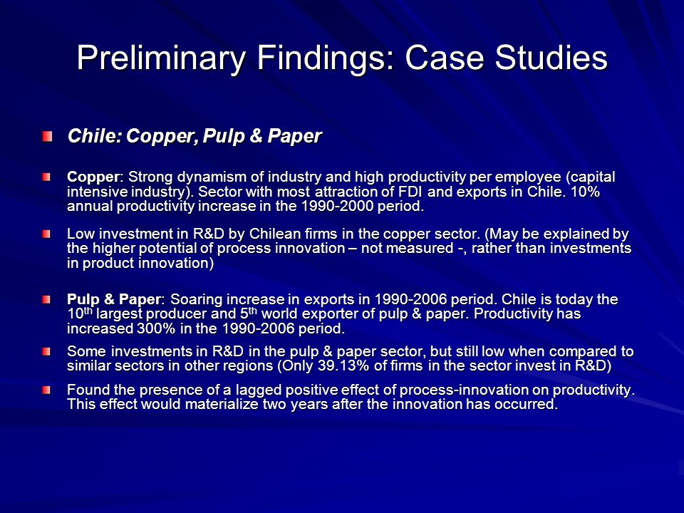 Preliminary Findings: Case Studies Chile: Copper, Pulp & Paper Copper: Strong dynamism of industry and high productivity per employee (capital intensive industry).