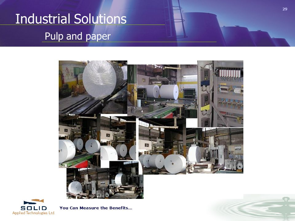 You Can Measure the Benefits… 29 Pulp and paper Industrial Solutions