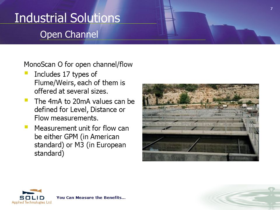 You Can Measure the Benefits… 7 Open Channel MonoScan O for open channel/flow  Includes 17 types of Flume/Weirs, each of them is offered at several sizes.