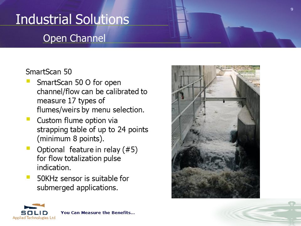 You Can Measure the Benefits… 9 SmartScan 50  SmartScan 50 O for open channel/flow can be calibrated to measure 17 types of flumes/weirs by menu selection.