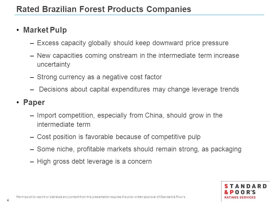 4. Permission to reprint or distribute any content from this presentation requires the prior written approval of Standard & Poor's. Rated Brazilian Fo